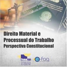Direito Material e Processual do Trabalho sob a Perspectiva Constitucional - FEMARGS